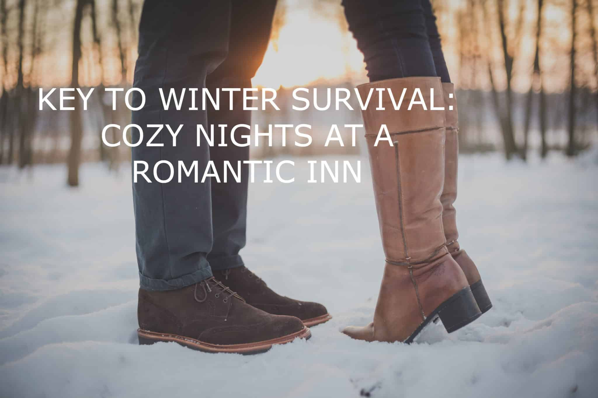 "Photo of a couples legs, wearing winter boots in the snow, and title, "" Key to winter survival: cozy nights at a romantic inn."""
